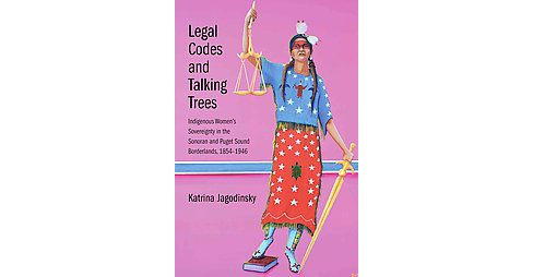 Legal Codes and Talking Trees : Indigenous Women's Sovereignty in the Sonoran and Puget Sound - image 1 of 1