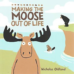Making the Moose Out of Life (Reprint)(Paperback)(Nicholas Oldland)