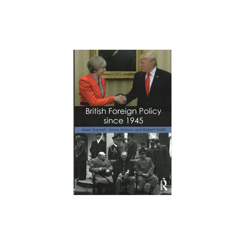 British Foreign Policy Since 1945 (Paperback) (Mark Garnett & Simon Mabon & Robert Smith)