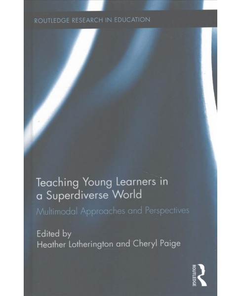 Teaching Young Learners in a Superdiverse World : Multimodal Approaches and Perspectives (Hardcover) - image 1 of 1