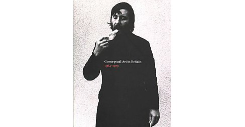 Conceptual Art in Britain 1964-1979 (Paperback) - image 1 of 1