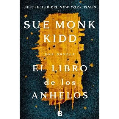 El Libro de Los Anhelos / The Book of Longings - by  Sue Monk Kidd (Paperback)
