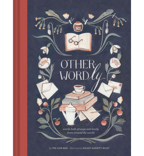 Other-Wordly : Words Both Strange and Lovely from Around the World (Hardcover) (Yee-lum Mak) - image 1 of 1