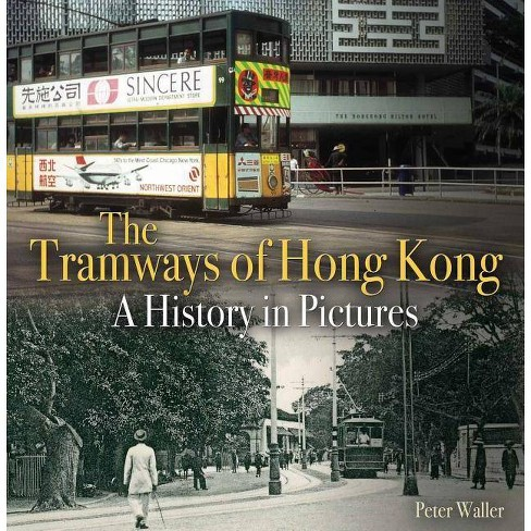 The Tramways of Hong Kong - (Unique Archives) by  Peter Waller (Paperback) - image 1 of 1