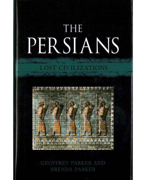 Persians : Lost Civilizations (Hardcover) (Geoffrey Parker & Brenda Parker) - image 1 of 1