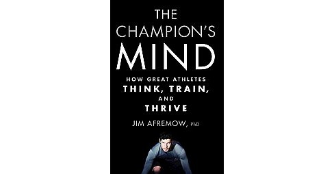 Champion's Mind : How Great Athletes Think, Train, and Thrive (Reprint) (Paperback) (Jim Afremow) - image 1 of 1