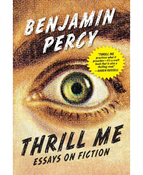 Thrill Me : Essays on Fiction (Paperback) (Benjamin Percy) - image 1 of 1