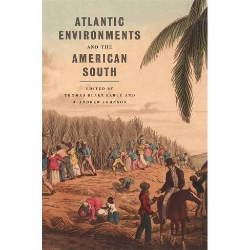 Atlantic Environments and the American South - (Environmental History and the American South) by  Thomas Blake Earle & D Andrew Johnson (Paperback) - image 1 of 1