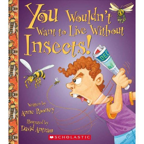 You Wouldn't Want to Live Without Insects! (You Wouldn't Want to Live Without...) - by  Anne Rooney - image 1 of 1