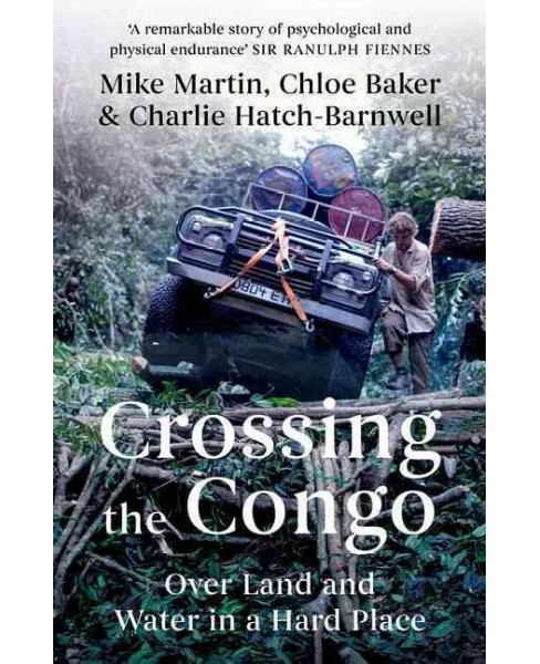 Crossing the Congo : Over Land and Water in a Hard Place (Hardcover) (Mike Martin) - image 1 of 1