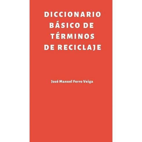 Diccionario B�sico de t�rminos de reciclaje - by  Jose Manuel Ferro Veiga (Hardcover) - image 1 of 1