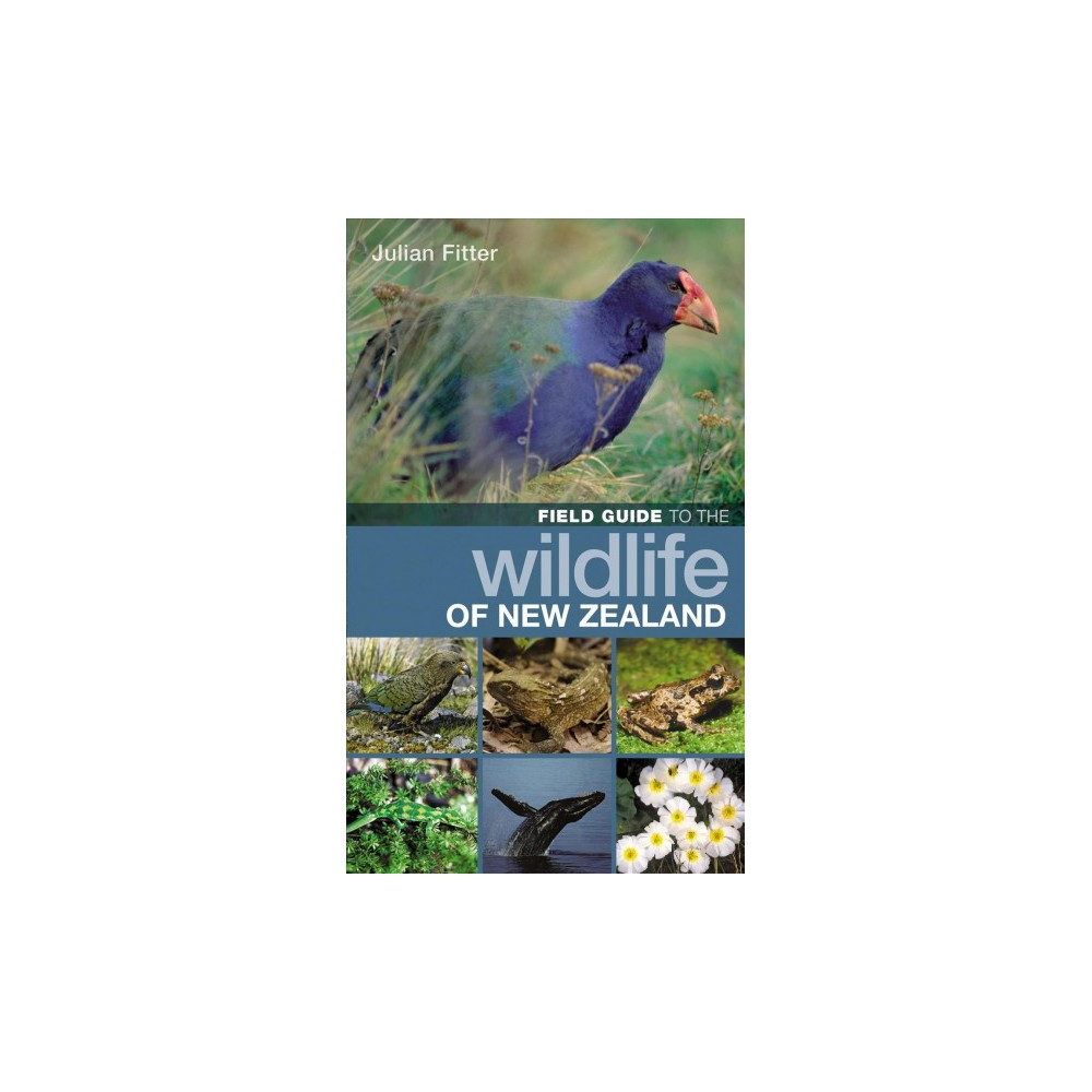 Field Guide to the Wildlife of New Zealand - by Julian Fitter (Paperback)