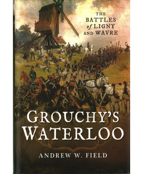 Grouchy's Waterloo : The Battles of Ligny and Wavre (Hardcover) (Andrew W. Field) - image 1 of 1