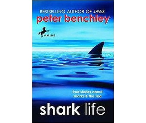 Shark Life : True Stories About Sharks & the Sea (Reprint) (Paperback) (Peter Benchley) - image 1 of 1