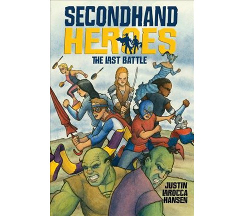Secondhand Heroes : The Last Battle -  by Justin Larocca Hansen (Paperback) - image 1 of 1