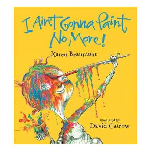 I Ain't Gonna Paint No More! - by  Karen Beaumont (Board_book) - image 1 of 1