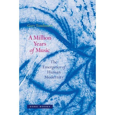 A Million Years of Music - (Zone Books) by  Gary Tomlinson (Paperback) - image 1 of 1