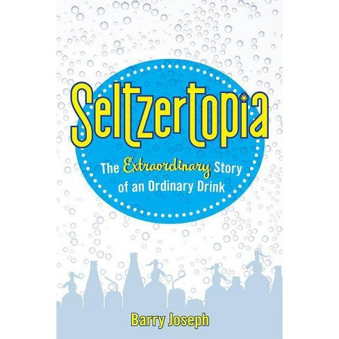 Seltzertopia - by  Barry Joseph (Hardcover) - image 1 of 1