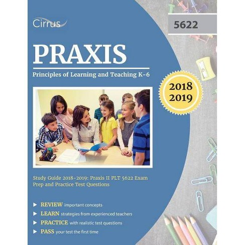 Praxis Principles of Learning and Teaching K-6 Study Guide 2018-2019 - by  Praxis 5622 Exam Prep Team