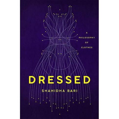 Dressed - by  Shahidha Bari (Hardcover) - image 1 of 1