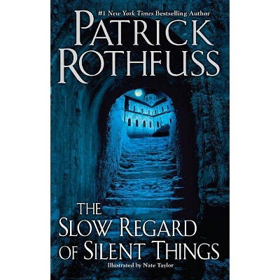 The Slow Regard of Silent Things - (Kingkiller Chronicle) by  Patrick Rothfuss (Paperback)