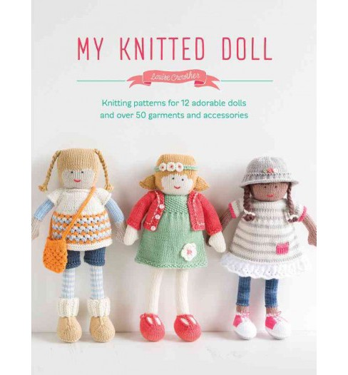 My Knitted Doll : Knitting Patterns for 12 Adorable Dolls and over 50 Garments and Accessories - image 1 of 1