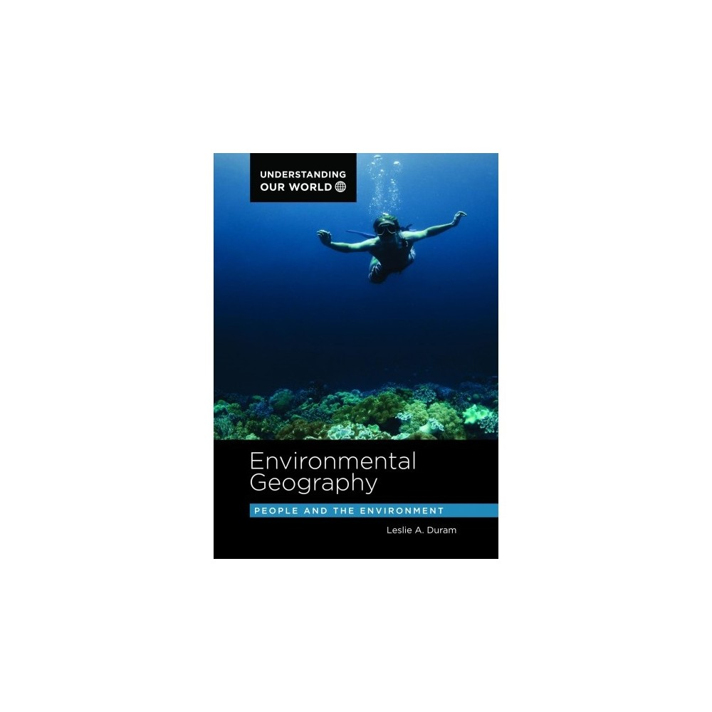 Environmental Geography : People and the Environment - by Leslie A. Duram (Hardcover)