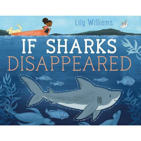If Sharks Disappeared - (If Animals Disappeared) by  Lily Williams (Hardcover) - image 1 of 1
