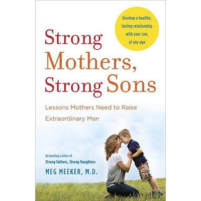 Strong Mothers, Strong Sons - by Meg Meeker (Paperback)