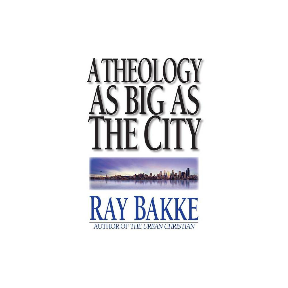 A Theology As Big As The City By Raymond J Bakke Paperback