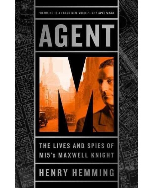 Agent M : The Lives and Spies of MI5's Maxwell Knight -  by Henry Hemming (Hardcover) - image 1 of 1