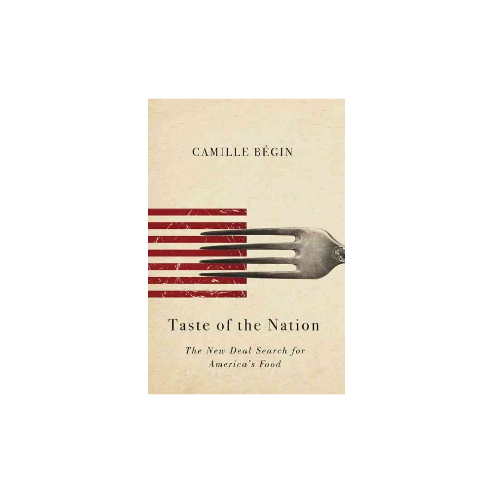 Taste of the Nation : The New Deal Search for America's Food (Paperback) (Camille Begin)