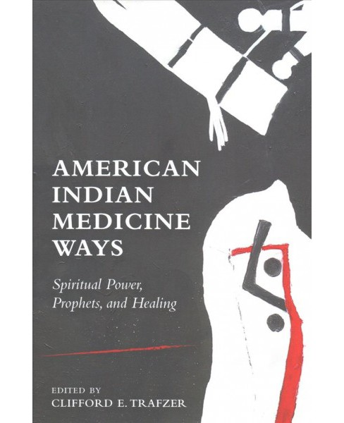 American Indian Medicine Ways : Spiritual Power, Prophets, and Healing -  (Hardcover) - image 1 of 1
