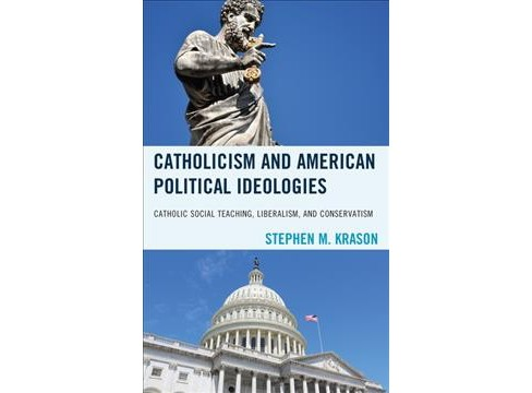 Catholicism and American Political Ideologies : Catholic Social Teaching, Liberalism, and Conservatism - image 1 of 1