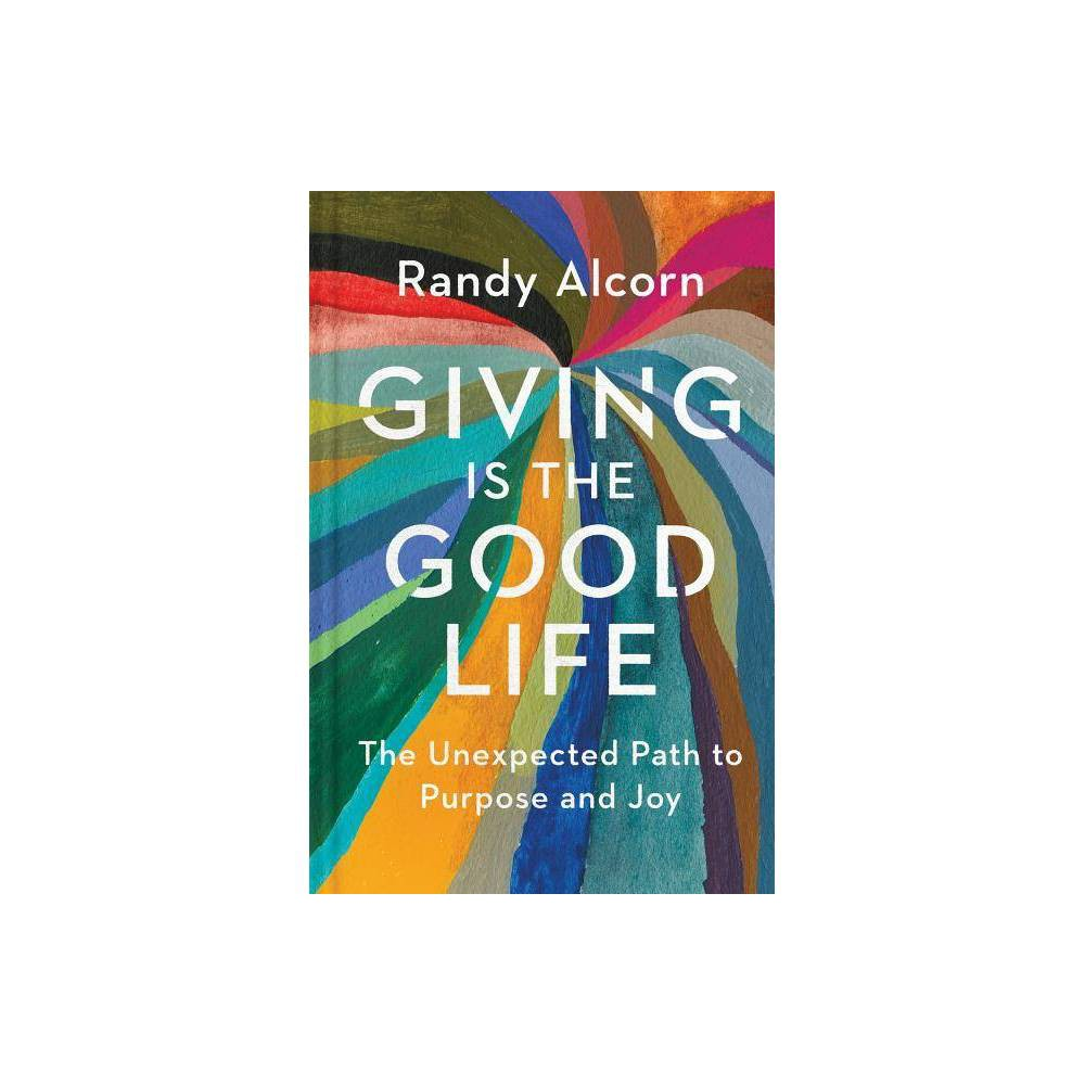 Giving Is The Good Life By Randy Alcorn Paperback