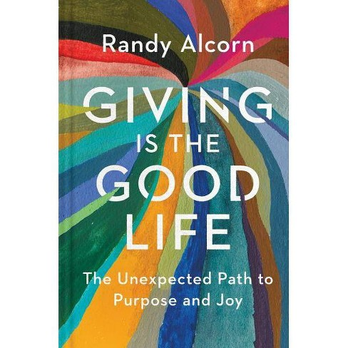 Giving Is the Good Life - by  Randy Alcorn (Hardcover) - image 1 of 1