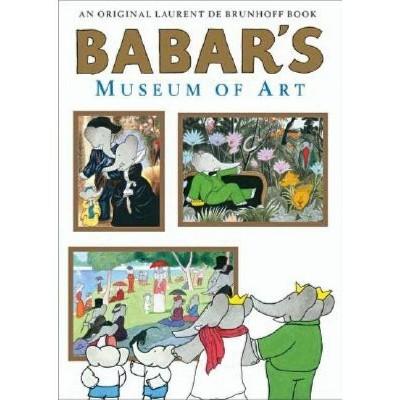 Babar's Museum of Art - by  Laurent de Brunhoff (Hardcover)