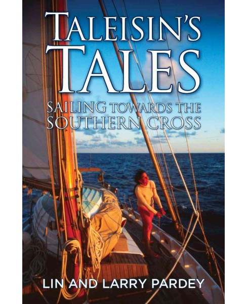 Taleisin's Tales : Sailing Towards the Southern Cross (Paperback) (Lin Pardey & Larry Pardey) - image 1 of 1