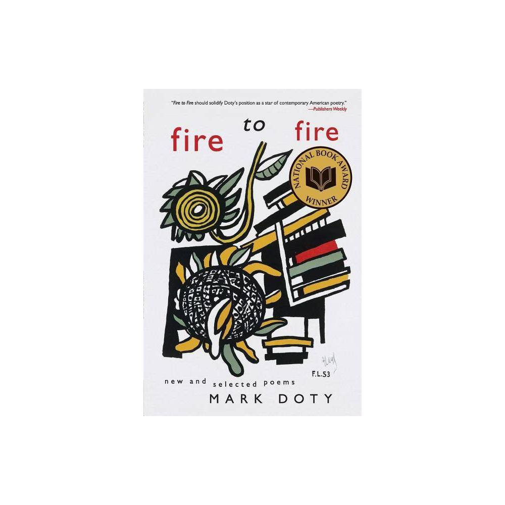 Fire To Fire By Mark Doty Paperback