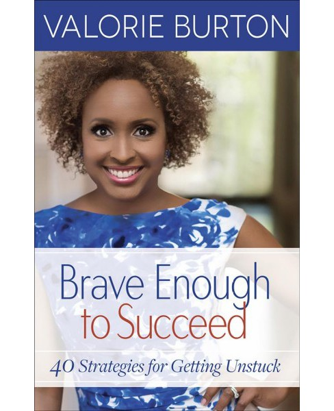 Brave Enough to Succeed : 40 Strategies for Getting Unstuck (Paperback) (Valorie Burton) - image 1 of 1
