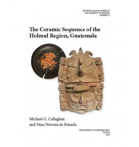 Ceramic Sequence of the Holmul Region, Guatemala (Paperback) - image 1 of 1