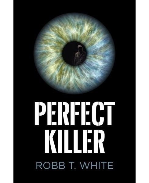 Perfect Killer -  by Robb T. White (Hardcover). - image 1 of 1