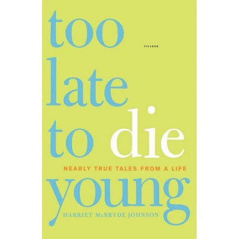 Too Late to Die Young - by  Harriet McBryde Johnson (Paperback) - image 1 of 1