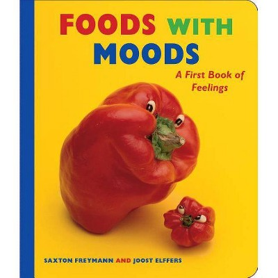 Foods with Moods - by Saxton Freymann & Joost Elffers (Board Book)