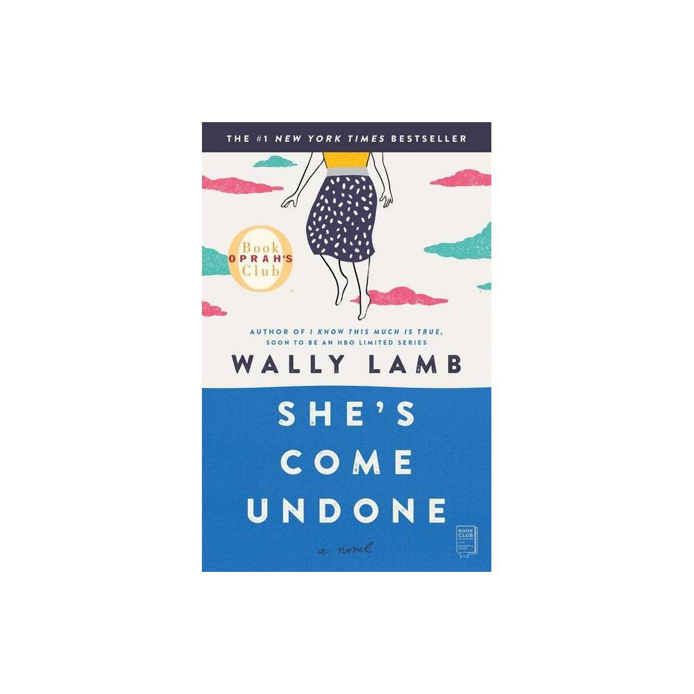 She S Come Undone Oprah S Book Club By Wally Lamb Paperback
