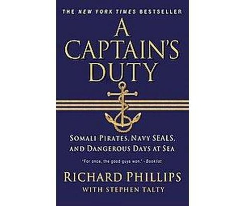 Captain's Duty : Somali Pirates, Navy SEALs, and Dangerous Days at Sea (Reprint) (Paperback) (Richard - image 1 of 1