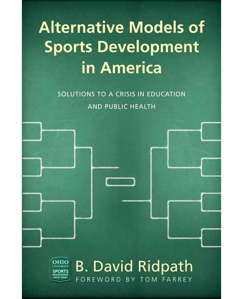 Alternative Models of Sports Development in America : Solutions to a Crisis in Education and Public - image 1 of 1