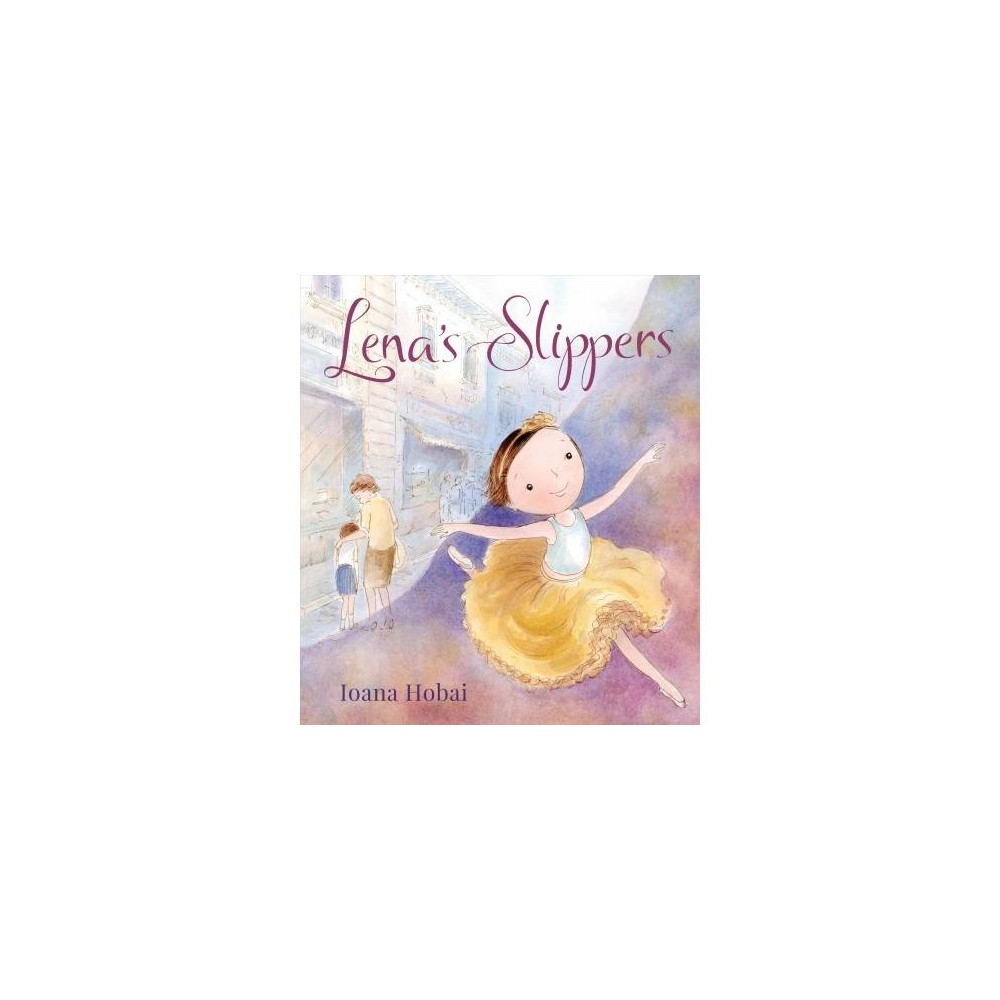 Lena's Slippers - by Ioana Hobai (School And Library)