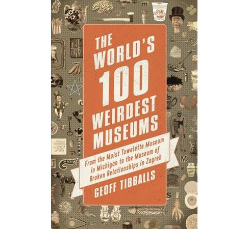 World's 100 Weirdest Museums : From the Moist Towelette Museum in Michigan to the Museum of Broken - image 1 of 1