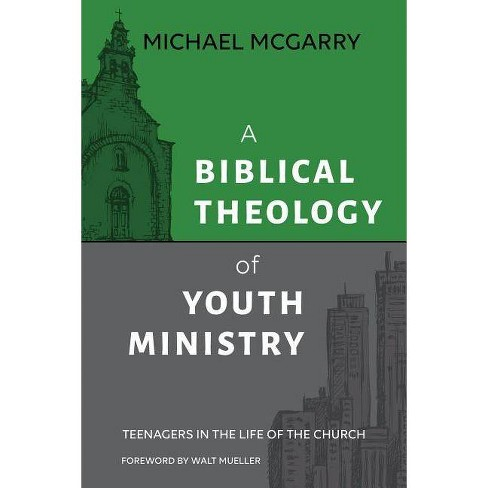 A Biblical Theology of Youth Ministry - by  Michael McGarry (Paperback) - image 1 of 1